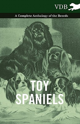 Toy Spaniels A Complete Anthology of the Breeds