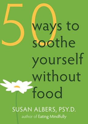 50 Ways to Soothe Yourself Without Food By Albers, Susan