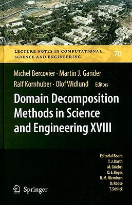 Domain Decomposition Methods in Science and Engineering XVIII By Bercovier, Michel (EDT)/ Gander, Martin J. (EDT)/ Kornhuber, Ralf (EDT)/ Widlund, Olof (EDT)